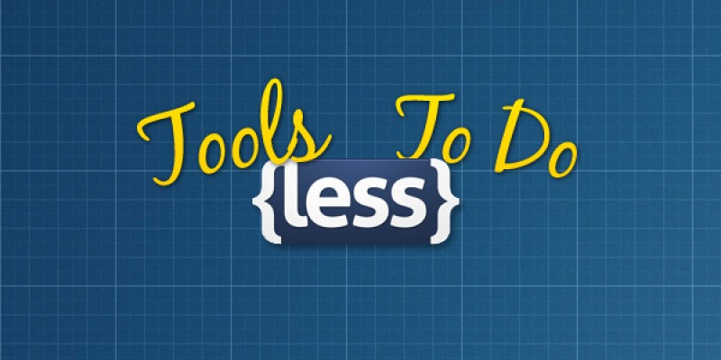 Tools To Do LESS